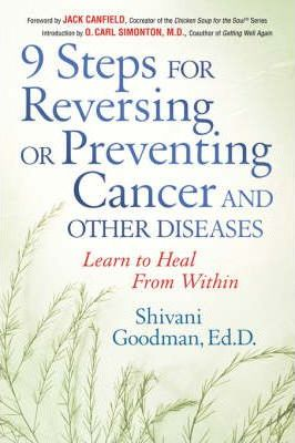 Nine Steps for Reversing or Preventing Cancer and Other Diseases : Learning to Heal from within
