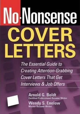 No-Nonsense Cover Letters: The Essential Guide to Creating Attention-Grabbing Cover Letters That Get Interviews and Job Offers