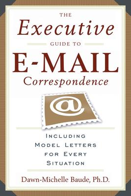 The Executive Guide to Email Correspondence : Including Model Letters for Every Situation