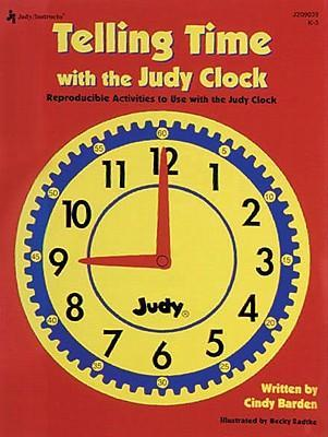 Telling Time with the Judy(r) Clock, Grades K - 3  Reproducible Activities to Use with the Judy Clock