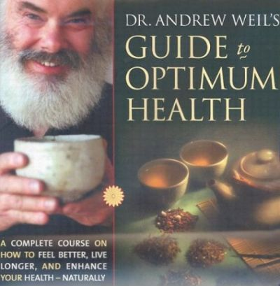 Dr. Andrew Weil's Guide to Optimum Health  A Complete Course on How to Feel Better, Live Longer, and Enhance Your Health Naturally