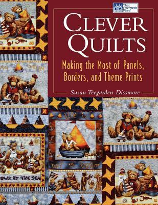 Clever Quilts  Making the Most of Panels, Borders, and Theme Prints