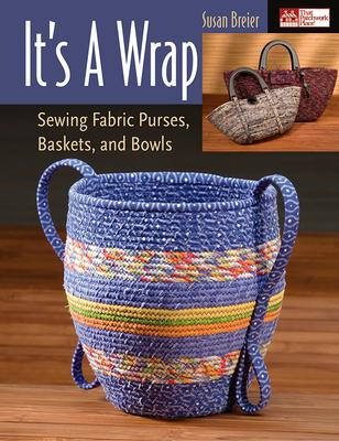 It's a Wrap : Sewing Fabric Purses, Baskets, and Bowls