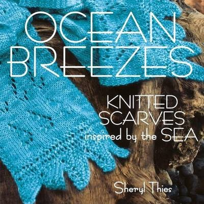 Ocean Breezes : Knitted Scarves Inspired by the Sea