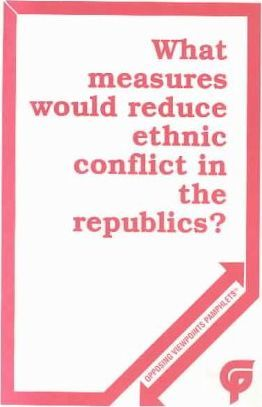What Measures Would Reduce Ethnic Conflict in the Republic?/Phamplet
