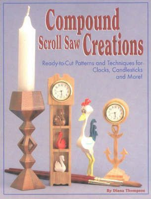 Compound Scroll Saw Creations : Diana Thompson : 9781565231702
