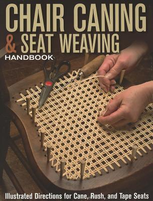 Chair Caning & Seat Weaving Handbook : Illustrated Directions for Cane, Rush, and Tape Seats