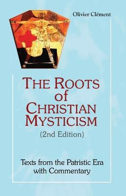 The Roots of Christian Mysticism : Texts from the Patristic Era with Commentary