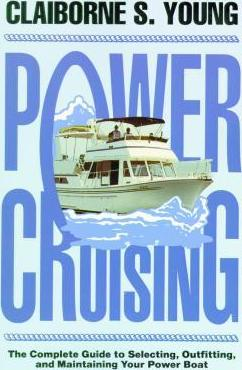 Power Cruising: The Complete Guide to Selecting, Outfitting, and Maintaining Your Power Boat