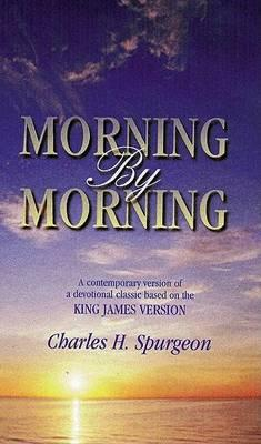 Morning  Morning  A Contemporary Version of a Devotional Classic Based on the King James Version