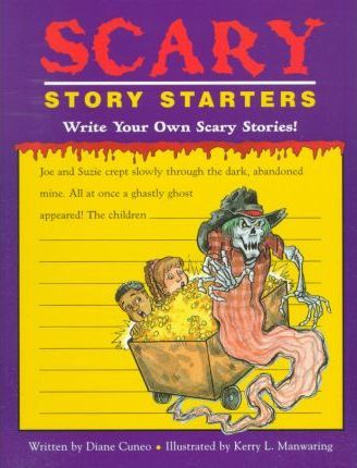 Scary Story Starters : Diane Cuneo : 9781565653139