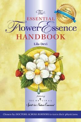 The Essential Flower Essence Handbook: Featuring the Original Spirit-in-Nature Essences