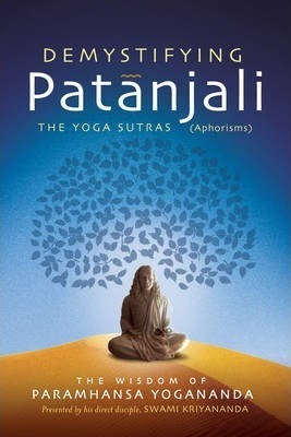 Demystifying Patanjali : The Yoga Sutras (Aphorisms)
