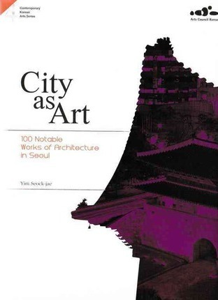 4. City As Arts : 100 Notable Works Of Architecture In Seoul