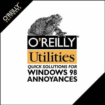 O'Reilly Utilities - Quick Solutions for Windows 98 Annoyances