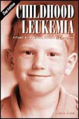 Childhood Leukemia  A Guide for Families, Friends and Caregivers