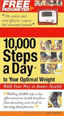 10,000 Steps a Day to Your Optimal Weight : Walk Your Way to Better Health – Greg Isaacs