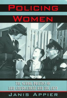 Policing Women The Sexual Politics Of Law Enforcement And The LAPD Critical Perspectives On The P