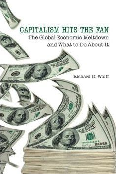 Capitalsm Hits the Fan : The Global Economic Meltdown and What to Do About it