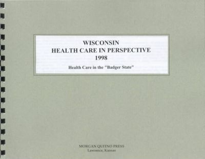 Wisconsin Health Care in Perspective 1998 : Health Care in the Badger State