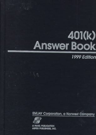 401(k) Answer Book, 1999 Edition