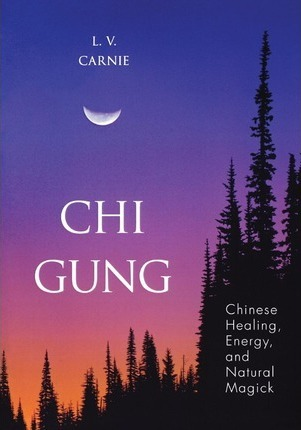 Chi Gung : Chinese Healing, Energy and Natural Magic – L.V. Carnie