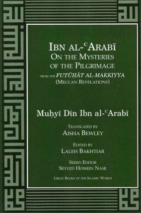 Ibn Al-Arabi on the Mysteries of the Pilgrimage from the Futuhat Al-Makkiyya (Meccan Revelations)_