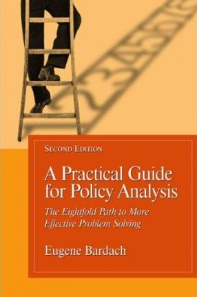 eugene bardach eightfold path Practical guide for policy analysis: eugene the eightfold path to more effective problem solving, eugene bardach and new co-author eric patashnik draw on.