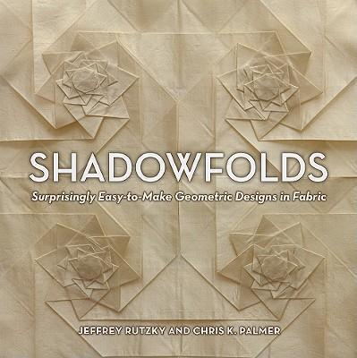 Shadowfolds: Surprisingly Easy-to Make Geometric Designs In Fabric