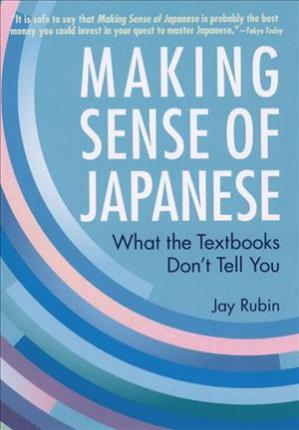 Making Sense Of Japanese: What The Textbooks Don't Tell You