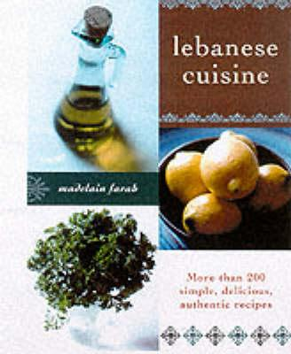 Lebanese Cuisine : More than 200 Simple, Delicious, Authentic Recipes