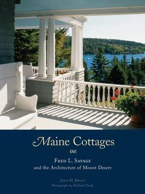 Maine Cottages  Fred L. Savage and the Architecture of Mount Desert