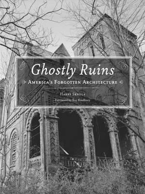 Ghostly Ruins: Americas Forgotten Architecture