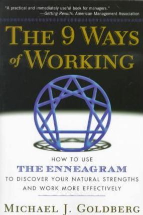 The 9 Ways of Working : How to Use the Enneagram to Discover Your Natural Strengths and Work More Effectively