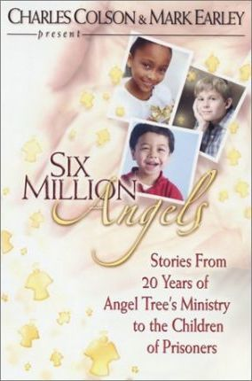 Six Million Angels : Stories from 20 Years of Angel Tree's Ministry to the Children of Prisoners