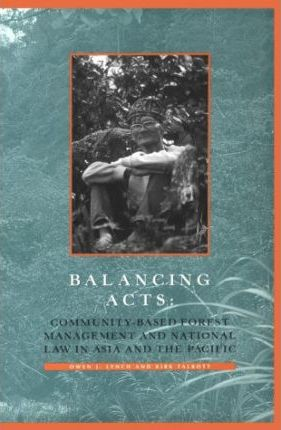 Balancing Acts: Community-based Forest Management and National Law in Asia and the Pacific