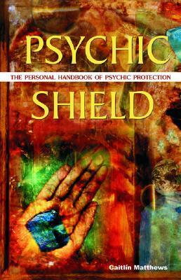 Psychic Shield : The Personal Handbook of Psychic Protection