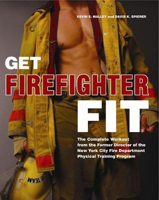 Get Firefighter Fit : The Complete Workout from the Former Director of the New York City Fire Department Physical Training