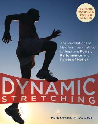 Dynamic Stretching : The Revolutionary New Warm-up Method to Improve Power, Performance and Range of Motion