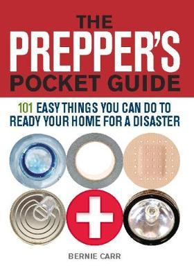 The Prepper's Pocket Guide : 101 Easy Things You Can Do to Ready Your Home for a Disaster