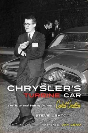 Chrysler's Turbine Car  The Rise & Fall of Detroit's Coolest Creation