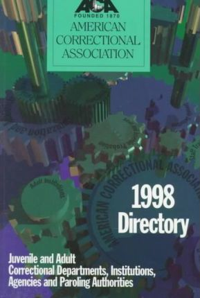 1998 Directory Juvenile & Adult Correctional Departments, Institutions, Agenies & Paroling Authorities