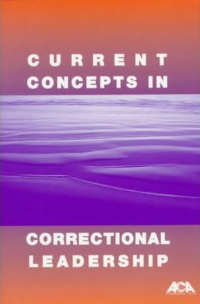Current Concepts in Correctional Leadership