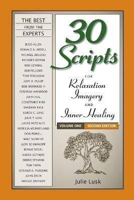 30 Scripts for Relaxation, Imagery & Inner Healing Volume 1 - Second Edition