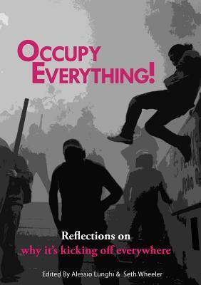 Occupy Everything!: Reflections on why it's kicking off everywhere