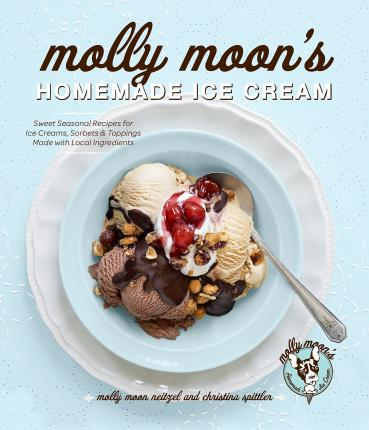 Molly Moon's Homemade Ice Cream : Sweet Seasonal Recipes for Ice Creams, Sorbets, and Toppings Made with Local Ingredients