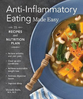 Anti-Inflammatory Eating Made Easy : 75 Recipes and Nutrition Plan