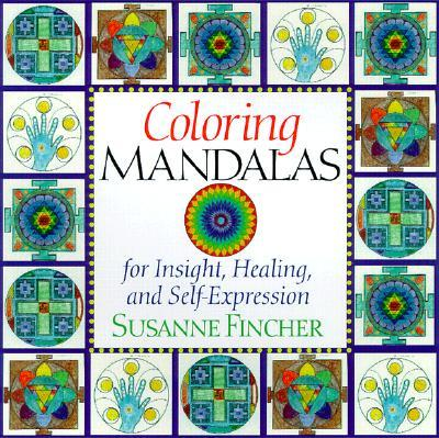 Coloring Mandalas : For Insight, Healing and Self Expression
