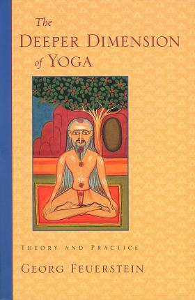 Deeper Dimension Of Yoga : Theory and Practice