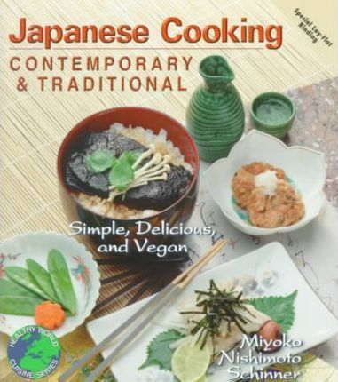 Contemporary and Traditional Japanese Cooking : Simple, Delicious and Vegan